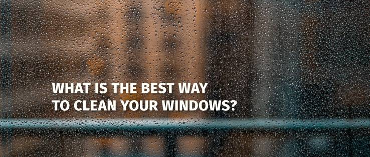 What Is the Best Way to Clean Your Windows