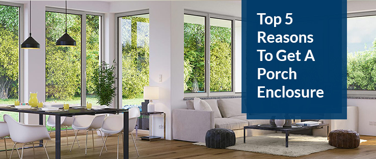 Top 5 Reasons To Get A Porch Enclosure