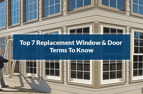 Top 7 Replacement Window & Door Terms To Know